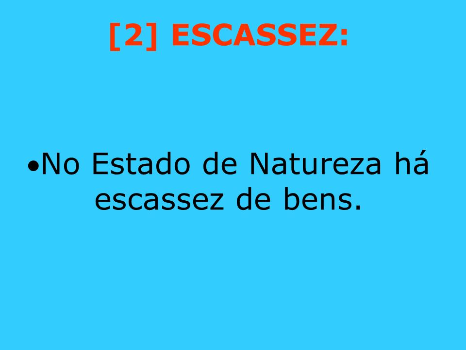 [2] ESCASSEZ: No Estado de Natureza há escassez de bens.
